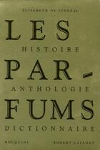 Couverture du livre « Les parfums ; histoire, anthologie, dictionnaire » de Elisabeth De Feydeau aux éditions Bouquins
