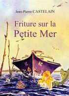 Couverture du livre « Friture sur la petite mer » de Jean-Pierre Castelain aux éditions Amalthee