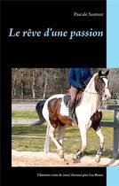 Couverture du livre « Le rêve d'une passion ; l'histoire vraie de (nos) chevaux pies Las Benex » de Pascale Sautour aux éditions Books On Demand