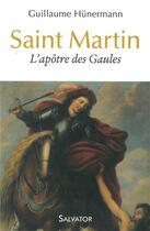 Couverture du livre « Saint Martin ; l'apôtre des Gaules » de Wilhelm Hunermann aux éditions Salvator