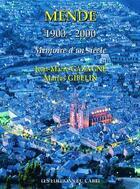 Couverture du livre « Mende 1900-2000 ; mémoire d'un siècle » de Marius Gibelin et Jean-Marie Gazagne aux éditions Cabri