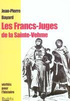 Couverture du livre « Les Francs-Juges De La Sainte Vehme » de Jean-Pierre Bayard aux éditions Dualpha