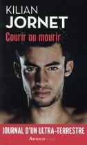 Couverture du livre « Courir ou mourir » de Kilian Jornet aux éditions Arthaud
