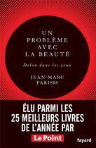 Couverture du livre « Un problème avec la beauté, delon dans les yeux ; récit littéraire » de Jean-Marc Parisis aux éditions Fayard