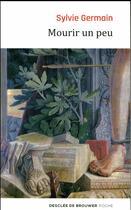 Couverture du livre « Mourir un peu » de Sylvie Germain aux éditions Desclee De Brouwer