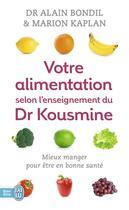 Couverture du livre « Votre alimentation selon l'enseignement du Dr Kousmine » de Marion Kaplan et Alain Bondil aux éditions J'ai Lu