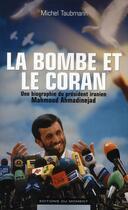 Couverture du livre « La bombe et le Coran ; une biographie du président iranien Mahmoud Ahmadinejad » de Michel Taubmann aux éditions Editions Du Moment