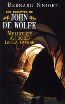 Couverture du livre « Les enquêtes de John de Wolfe ; meurtres au bord de la Tamise » de Bernard Knight aux éditions Pygmalion