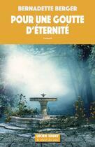 Couverture du livre « Pour une goutte d'éternité » de Bernadette Berger aux éditions Lucien Souny