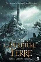 Couverture du livre « La dernière terre t.1 ; l'enfant meredian » de Magali Villeneuve aux éditions L'homme Sans Nom