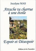 Couverture du livre « Attache ta charrue à une étoile ; espoir et désespoir » de Jocelyne Mas aux éditions Jocelyne Mas
