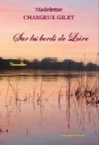 Couverture du livre « Sur les bords de Loire » de Changeux-Gilet aux éditions La Lampe De Chevet