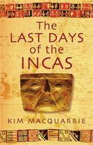 Couverture du livre « The Last Days Of The Incas » de Macquarrie Kim aux éditions Little Brown Book Group Digital