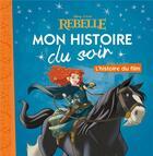 Couverture du livre « Mon histoire du soir ; Rebelle ; l'histoire du film » de Disney aux éditions Disney Hachette