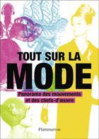 Couverture du livre « Tout sur la mode ; panorama des mouvements et des chefs-d'oeuvre » de Marnie Fogg aux éditions Flammarion