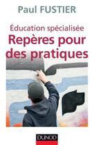 Couverture du livre « Éducation spécialisée ; repères pour des pratiques » de Paul Fustier aux éditions Dunod