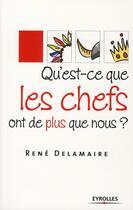 Couverture du livre « Qu'est-ce que les chefs ont de plus que nous ? » de Rene Delamaire aux éditions Organisation