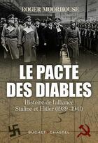Couverture du livre « Le pacte des diables ; histoire de l'alliance Hitler-Staline (1939-1941) » de Roger Moorhouse aux éditions Buchet Chastel