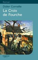 Couverture du livre « La croix de Fourche » de Didier Cornaille aux éditions Feryane