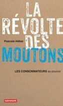Couverture du livre « La révolte des moutons ; les consommateurs au pouvoir » de Pascale Hebel aux éditions Autrement
