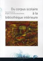 Couverture du livre « Du corpus scolaire à la bibliothèque intérieure » de Brigitte Louichon et Annie Rouxel aux éditions Pu De Rennes