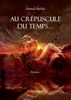 Couverture du livre « Au crépuscule du temps... » de Samuel Balou aux éditions Benevent