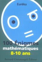 Couverture du livre « 100 enigmes mathematiques 8/10 ans » de Eureka aux éditions Giovanangeli