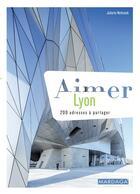Couverture du livre « Aimer Lyon ; 200 adresses à partager » de Juliette Nothomb aux éditions Mardaga Pierre