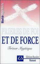 Couverture du livre « Prières de foi et de force : trésor mystique ; rituel de magie blanche » de Benjamin Manasse aux éditions Bussiere