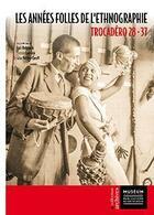 Couverture du livre « Les années folles de l'ethnographie t.25 ; Trocadéro 28-37 » de Christine Lauriere et Andre Delpuech et Carine Peltier-Caroff aux éditions Mnhn