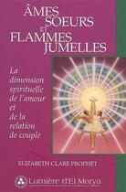 Couverture du livre « Âmes soeurs et flammes jumelles ; la dimension spirituelle de l'amour et de la relation de couple » de Elizabeth Clare Prophet aux éditions Lumiere D'el Morya