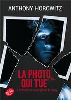 Couverture du livre « La photo qui tue ; neuf histoires à vous glacer le sang » de Anthony Horowitz aux éditions Hachette Jeunesse