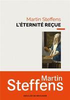 Couverture du livre « L'éternité reçue » de Martin Steffens aux éditions Desclee De Brouwer