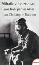 Couverture du livre « Mihailovic (1893-1946) ; héros trahi par les Alliés » de Jean-Christophe Buisson aux éditions Tempus/perrin