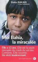 Couverture du livre « Moi Bahia, la miraculée » de Bahia Bakari et Omar Guendouz aux éditions Jean-claude Gawsewitch
