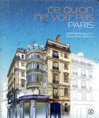 Couverture du livre « Ce qu'on ne voit pas, Paris » de Sigolene Vinson et Stephane Drillon aux éditions Le Tripode