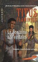 Couverture du livre « Titus Flaminius ; la fontaine aux vestales » de Jean-Francois Nahmias aux éditions Succes Du Livre