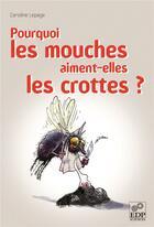 Couverture du livre « Pourquoi les mouches aiment-elles les crottes ? » de Caroline Lepage aux éditions Edp Sciences