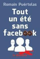 Couverture du livre « Tout un été sans Facebook » de Romain Puertolas aux éditions Le Dilettante