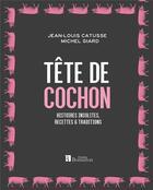 Couverture du livre « Tête de cochon ; histoires insolites, recettes et traditions » de Michel Giard et Jean-Louis Catusse aux éditions Bonneton