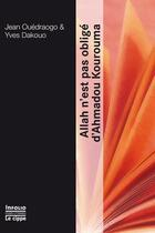 Couverture du livre « Allah n'est pas obligé d'Ahmadou Kourouma » de Jean Ouedraogo et Yves Dakouo aux éditions Infolio
