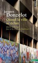Couverture du livre « Quand La Ville Se Defait. Quelle Politique Face A La Crise Des Banlieues? » de Donzelot Jacques aux éditions Seuil