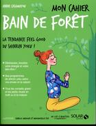 Couverture du livre « MON CAHIER ; bain de foret » de Isabelle Maroger et Annie Casamayou et Mademoiselle Eve aux éditions Solar