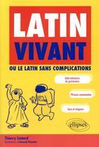Couverture du livre « Latin vivant ; ou comment apprendre le latin en s'amusant » de Liotard Thierry aux éditions Ellipses Marketing
