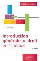Couverture du livre « Introduction générale au droit (2e édition) » de Eric Mathias aux éditions Ellipses