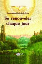 Couverture du livre « Se renouveler chaque jour » de Theodossios-Marie De La Croix aux éditions Artege