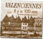 Couverture du livre « Valenciennes il y a 100 ans » de Fabienne Texier aux éditions Patrimoines & Medias