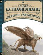 Couverture du livre « Le livre extraordinaire des créatures fantastiques » de Tom Jackson et Rudolf Farkas et Val Walerczuk aux éditions Little Urban