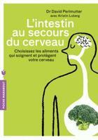 Couverture du livre « L'intestin au secours du cerveau ; choisissez les aliments qui soignent et protègent votre cerveau » de David Perlmutter et Kristin Loberg aux éditions Marabout