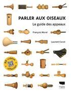 Couverture du livre « Parler aux oiseaux ; le guide des appeaux » de Francois Morel et Laurent Corot aux éditions Delachaux & Niestle